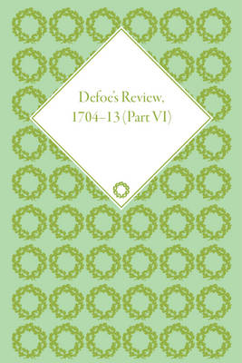 Defoe's Review 1704-13, Volume 6 (1709-10), Part II - Defoe's Review 1704-13 (Hardback)