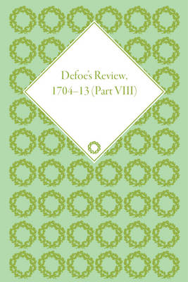 Defoe's Review 1704-13, Volume 8 (1711-12), Part I - Defoe's Review 1704-13 (Hardback)