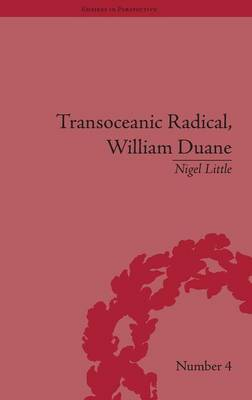 Transoceanic Radical: William Duane: National Identity and Empire, 1760-1835 - Empires in Perspective No. 4 (Hardback)