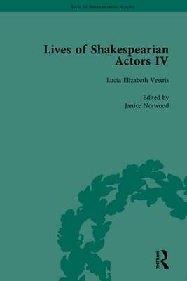 Lives of Shakespearian Actors, Part IV: Helen Faucit, Lucia Elizabeth Vestris and Fanny Kemble by Their Contemporaries - Lives of Shakespearian Actors (Hardback)