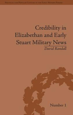 Credibility in Elizabethan and Early Stuart Military News - Political and Popular Culture in the Early Modern Period (Hardback)