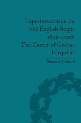 Experimentation on the English Stage, 1695-1708: The Career of George Farquhar (Hardback)