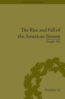 The Rise and Fall of the American System: Nationalism and the Development of the American Economy, 1790-1837 - Financial History (Hardback)