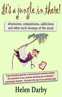 It's a Jungle in There!: Obsessions, Compulsions, Addictions and Other Such Swamps of the Mind (Hardback)