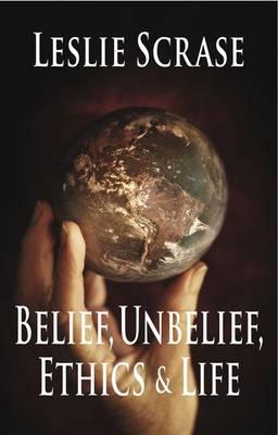 Belief, Unbelief, Ethics and Life (Hardback)