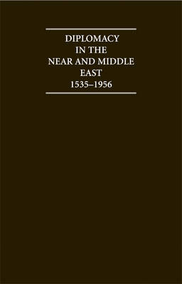 Diplomacy in the Near and Middle East: Volume 1, 1535-1914: Diplomacy in the Near and Middle East: Volume 1, 1535-1914 Volume 1 - Cambridge Archive Editions (Hardback)