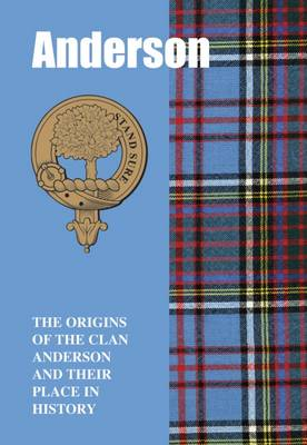 The Anderson: The Origins of the Clan Anderson and Their Place in History - Scottish Clan Mini-Book (Paperback)