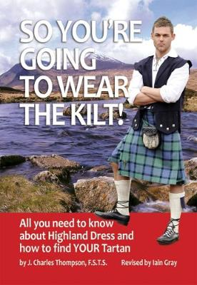 So You're Going to Wear the Kilt!: All You Need to Know About Highland Dress and How to Find Your Tartan (Paperback)