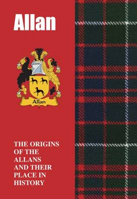 Allan: The Origins of the Allans and Their Place in History - Scottish Clan Mini-Book (Paperback)