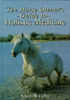 The Horse Owner's Guide to Holistic Medicine (Hardback)