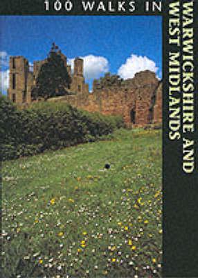 100 Walks in Warwickshire and the West Midlands - 100 Walks (Paperback)