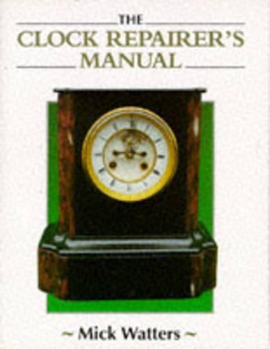 The Clock Repairer's Manual - Manual of Techniques (Hardback)