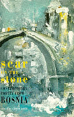 Scar on the Stone: Contemporary Poetry from Bosnia (Paperback)