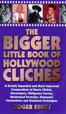 The Bigger Little Book of Hollywood Clichaes: a Greatly Expanded and Much Improved Compendium of Movie Clichaes, Stereotypes, Obligatory Scenes, Hackneyed Formulas, Shopworn Conventions and Outdated Archetypes (Hardback)