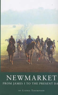 Newmarket: From James I to the Present Day (Hardback)