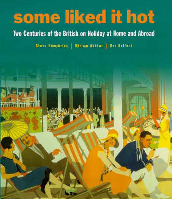 Some Like it Hot: Two Centuries of the British on Holiday at Home and Abroad (Hardback)