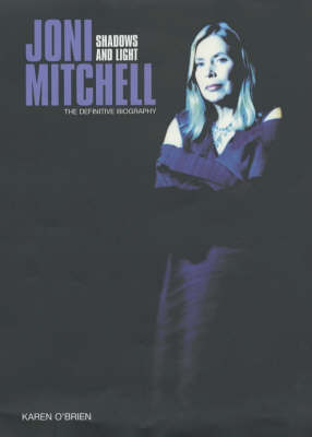 Joni Mitchell: Shadows and Light - The Definitive Biography (Hardback)