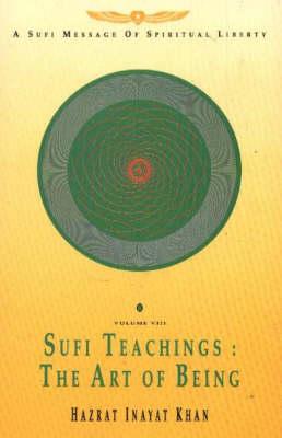 Sufi Teachings: v. 8: The Art of Being (Paperback)