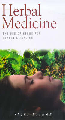Herbal Medicine: The Use of Herbs for Health and Healing - Health Essentials S. (Paperback)