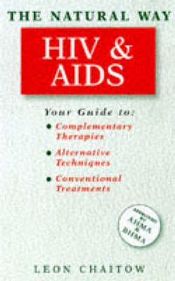 HIV and AIDS: Your Guide to Complementary Therapies - Alternative Techniques - Conventional Treatments - Natural Way S. (Paperback)