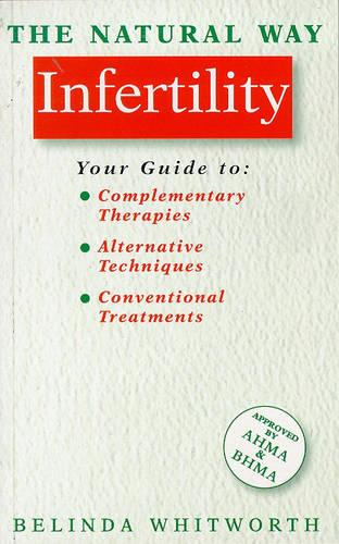 The Natural Way with Infertility: A Comprehensive Guide to Effective Treatment - The natural way (Paperback)