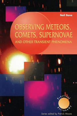 Observing Meteors, Comets, Supernovae and other Transient Phenomena - The Patrick Moore Practical Astronomy Series (Paperback)