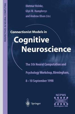 Connectionist Models in Cognitive Neuroscience: The 5th Neural Computation and Psychology Workshop, Birmingham, 8-10 September 1998 - Perspectives in Neural Computing (Paperback)