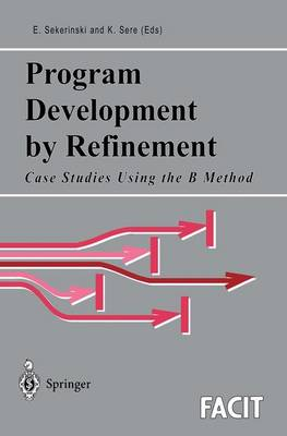 Program Development by Refinement: Case Studies Using the B Method - Formal Approaches to Computing and Information Technology (FACIT) (Paperback)