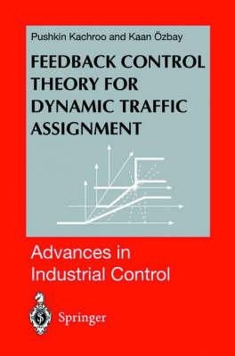 Feedback Control Theory for Dynamic Traffic Assignment - Advances in Industrial Control (Hardback)
