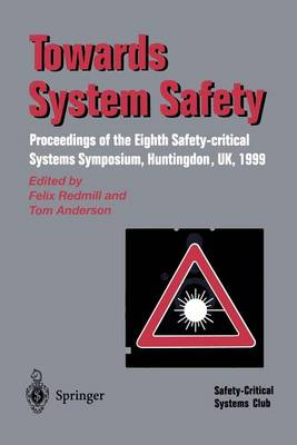 Towards System Safety: Proceedings of the Seventh Safety-critical Systems Symposium, Huntingdon, UK 1999 (Paperback)