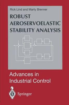 Robust Aeroservoelastic Stability Analysis: Flight Test Applications - Advances in Industrial Control (Hardback)