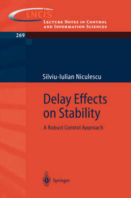 Delay Effects on Stability: A Robust Control Approach - Lecture Notes in Control and Information Sciences 269 (Paperback)