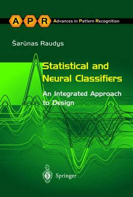 Statistical and Neural Classifiers: An Integrated Approach to Design - Advances in Computer Vision and Pattern Recognition (Hardback)