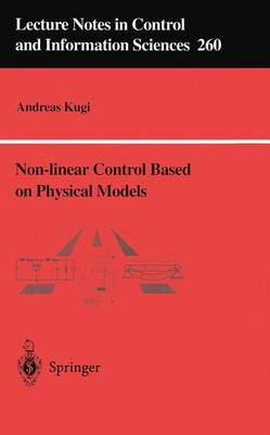 Non-linear Control Based on Physical Models: Electrical, Mechanical and Hydraulic Systems - Lecture Notes in Control and Information Sciences 260 (Paperback)