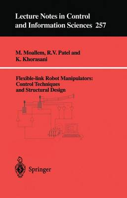 Flexible-link Robot Manipulators: Control Techniques and Structural Design - Lecture Notes in Control and Information Sciences 257 (Paperback)