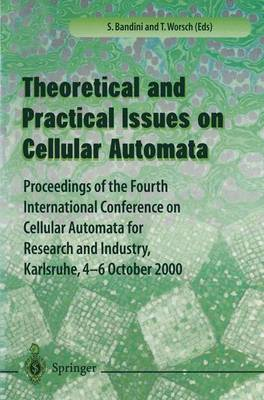 Theory and Practical Issues on Cellular Automata: Proceedings of the Fourth International Conference on Cellular Automata for Research and Industry, Karlsruhe,4-6 October 2000 (Paperback)