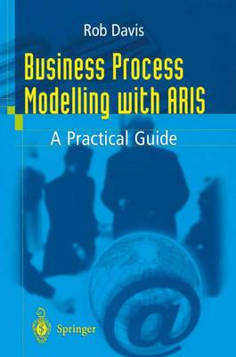 Business Process Modelling with ARIS: A Practical Guide (Paperback)