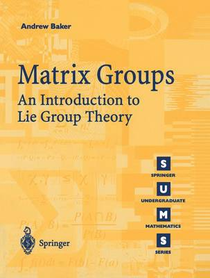 Matrix Groups: An Introduction to Lie Group Theory - Springer Undergraduate Mathematics Series (Paperback)