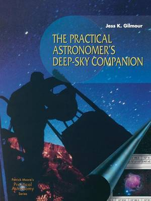 The Practical Astronomer's Deep-sky Companion - The Patrick Moore Practical Astronomy Series (Paperback)