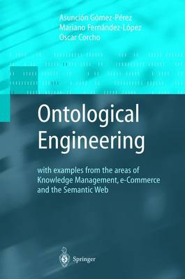 Ontological Engineering: with examples from the areas of Knowledge Management, e-Commerce and the Semantic Web. First Edition - Advanced Information and Knowledge Processing (Hardback)