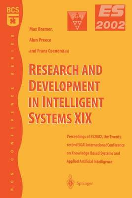 Research and Development in Intelligent Systems XIX: Proceedings of ES2002, the Twenty-second SGAI International Conference on Knowledge Based Systems and Applied Artificial Intelligence (Paperback)
