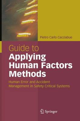 Guide to Applying Human Factors Methods: Human Error and Accident Management in Safety-Critical Systems (Hardback)