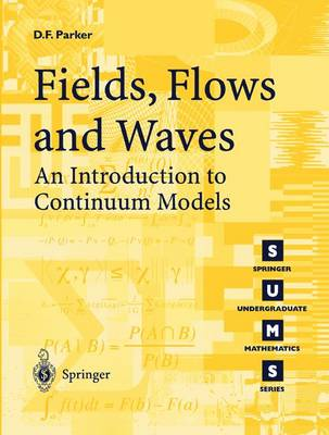 Fields, Flows and Waves: An Introduction to Continuum Models - Springer Undergraduate Mathematics Series (Paperback)