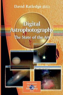 Digital Astrophotography: The State of the Art - The Patrick Moore Practical Astronomy Series (Paperback)