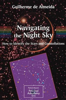 Navigating the Night Sky: How to Identify the Stars and Constellations - The Patrick Moore Practical Astronomy Series (Paperback)
