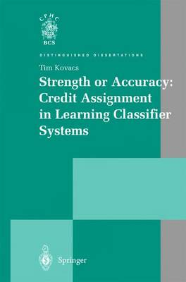 Strength or Accuracy: Credit Assignment in Learning Classifier Systems - Distinguished Dissertations (Hardback)