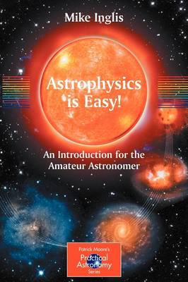 Astrophysics is Easy!: An Introduction for the Amateur Astronomer - The Patrick Moore Practical Astronomy Series (Paperback)