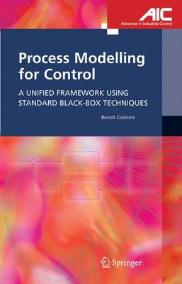 Process Modelling for Control: A Unified Framework Using Standard Black-box Techniques - Advances in Industrial Control (Hardback)
