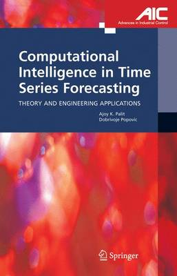 Computational Intelligence in Time Series Forecasting: Theory and Engineering Applications - Advances in Industrial Control (Hardback)