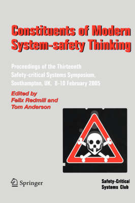 Constituents of Modern System-safety Thinking: Proceedings of the Thirteenth Safety-critical Systems Symposium, Southampton, UK, 8-10 February 2005 (Paperback)